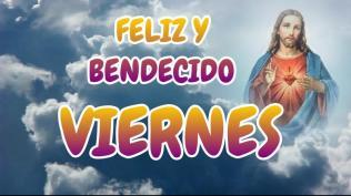 FELIZ Y BENDECIDO VIERNES