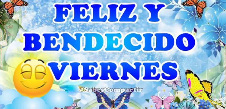 Frases y Video Mensaje Buenos días feliz y bendecido Viernes