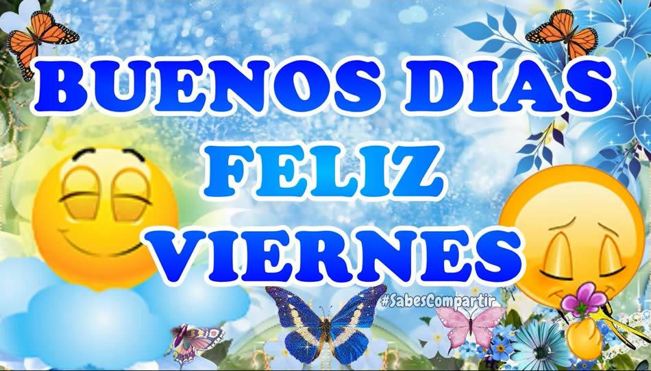 Mensajes Y Video Buenos Dias Feliz Viernes Sabes Compartir