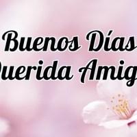Buenos Días Querida Amiga - Hoy Es el Mejor Día para Ti
