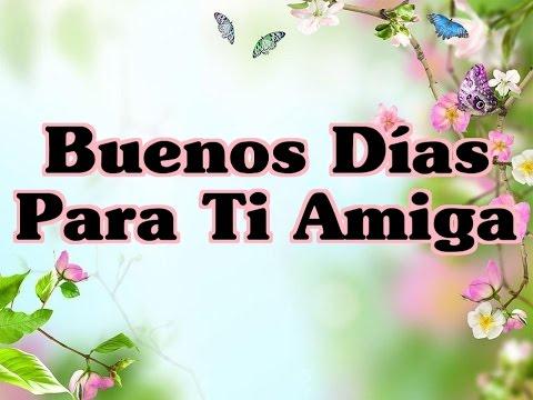 Buenos Días Para Ti Amiga – Quiero para Ti el Mejor Día