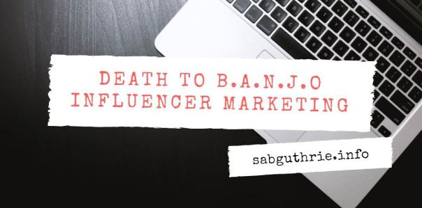 Death to BANJO influencer marketing (Bang Another ...