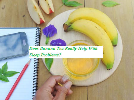 Does Banana Tea Really Help With Sleep Problems?