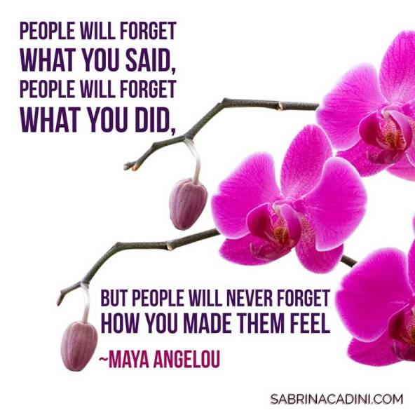 sabrina cadini on monday moves me: how do you make people feel? they will forget what you say or do, but they will never forget how you make them feel as maya angelou said