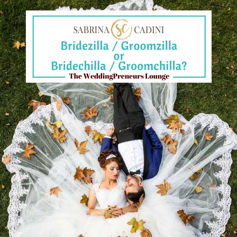 sabrina cadini differences between bridezilla groomzilla and bridechilla groomchilla and how to work with them under pressure and under stress during the wedding planning process for professionals and planners