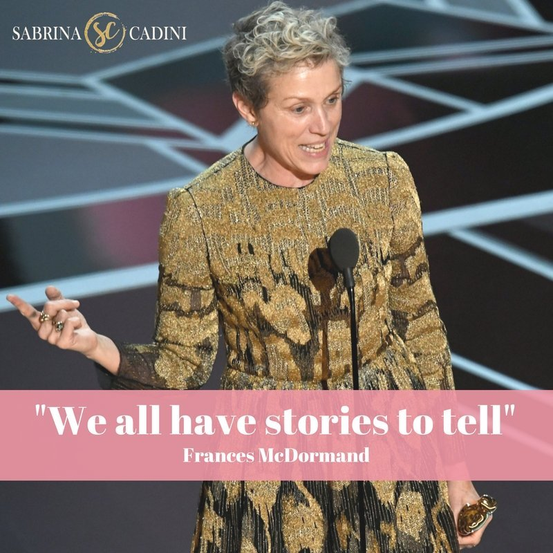 sabrina cadini oscars 2018 frances mcdormand best actress we all have stories to tell acceptance speech busines coach storytelling female entrepreneurs #metoo #neveragain #timesup #hereweare