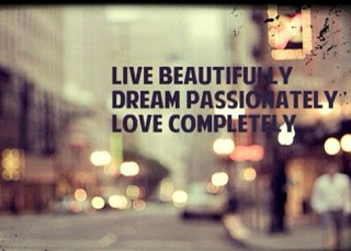 Live completely