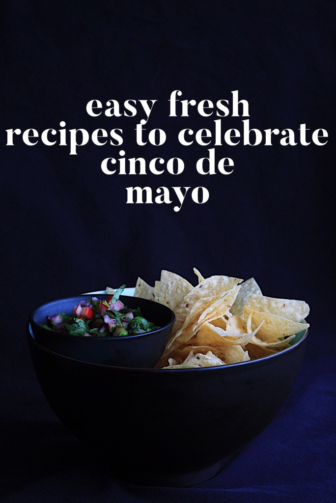 Fast Easy Recipes To Celebrate Cinco De Mayo