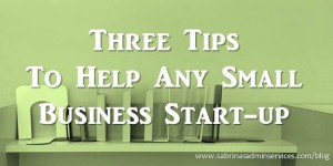Three Tips for any Small Business Start-up