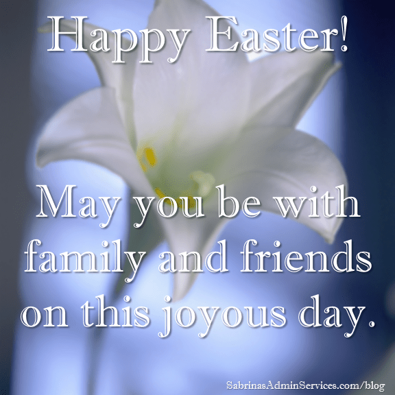 Happy Easter may you be with family and friends on this joyous day.