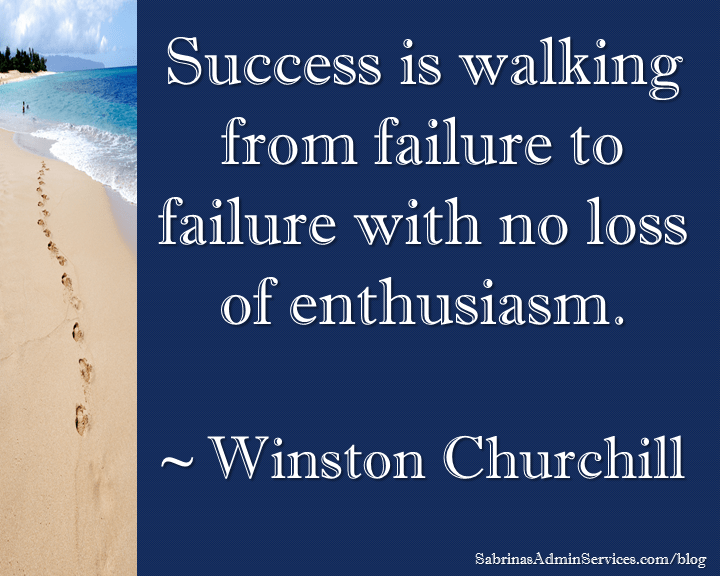 Success is walking from failure to failure with no loss of enthusiasm. ~ Winston Churchill