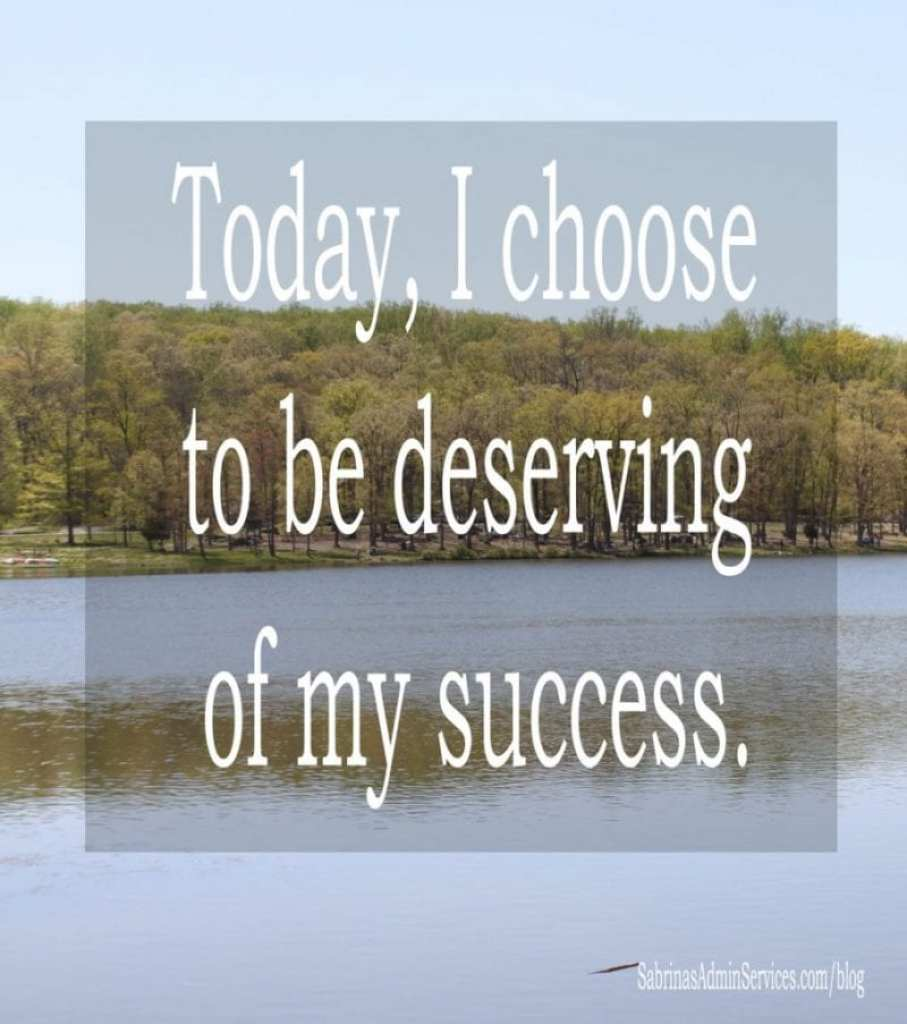 Today, I choose to be deserving of my success