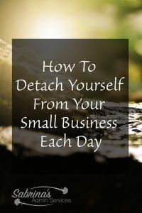How To Detach Yourself From Your Small Business Each Day