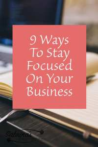 9 Ways to Stay Focused On Your Business