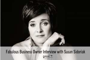 Fabulous Business Owner Interview with Susan Sidoriak