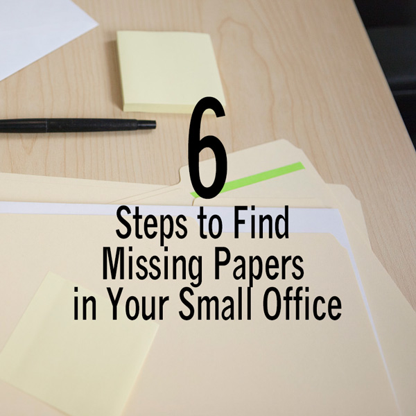 6 Steps to Find Missing Papers in Your Small Office