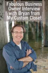 Fabulous Business Owner Interview with Bryan from My Custom Closet