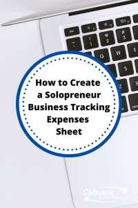 How to Create a Solopreneur Business Tracking Expenses Sheet
