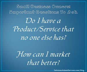 Do I have a Product or Service that no one else has How can I market that better