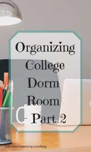 Organizing College Dorm Room - Part 2