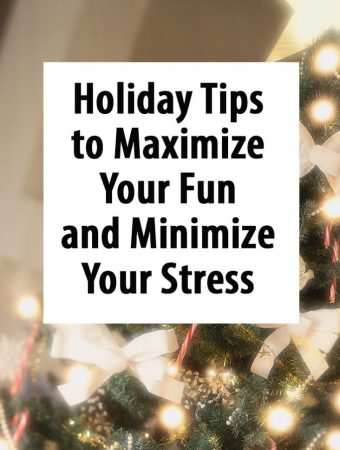 Holiday Tips to Maximize Your Fun and Minimize Your Stress