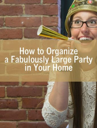 How to Organize a Fabulously Large Party in Your Home