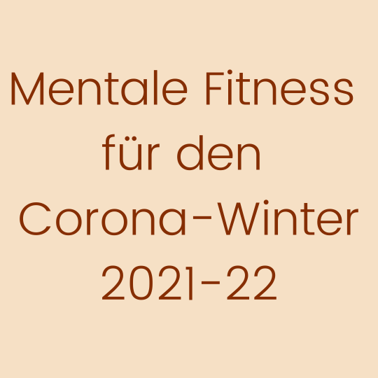 Mentale Fitness für den Corona-Winter 2021-22