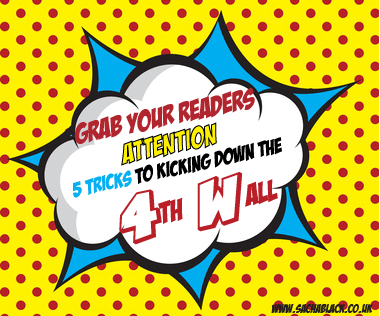 Grab Readers Attention - 5 Tricks To Kicking Down the 4th Wall
