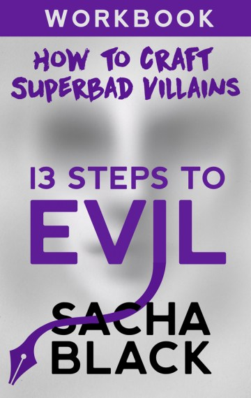 13 Steps to Evil: How to Craft Superbad Villains Workbook