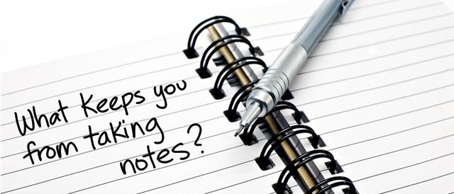 What keeps you from taking notes? 9 excuses and how to get
