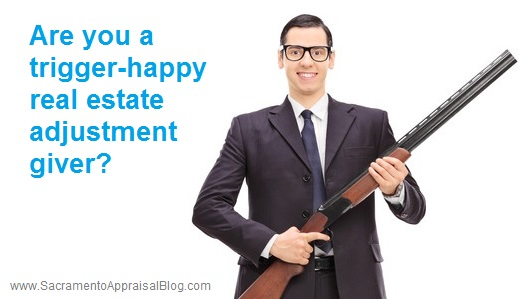 being trigger happy with real estate adjustments - sacramento appraisal blog