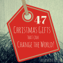 47 Christmas Gifts That Can Change The World Sacraparental