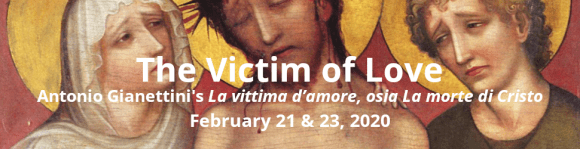 The Victim of Love Anotnio Gianettini's La vittima d'amore, osia La morte di Cristo February 21 & 23, 2020