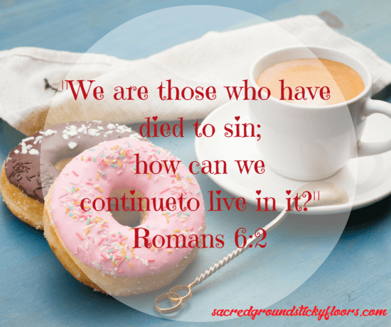 -We are those who have died to sin- how can we continue to live in it-- Romans 6-2 (1)