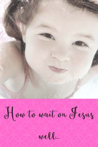 how to wait on Jesus well