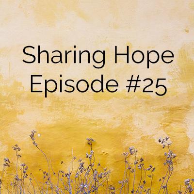 Sharing Hope: Episode 25