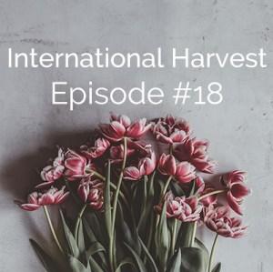 International Harvest Episode #18