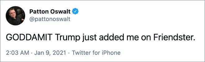 GODDAMIT Trump just added me on Friendster.