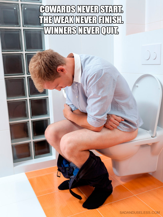 When you put an inspirational fitness quote over a person taking a dump...