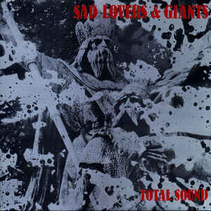 Total Sound, Sad Lovers & Giants