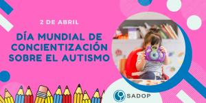 """Lee más sobre el artículo 2 de abril: """"Día Mundial de concientización sobre las personas de Espectro Autista"""""""