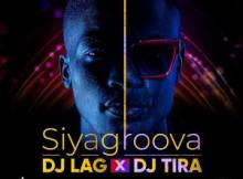 DJ Lag & DJ Tira Siyagroova Mp3 Download Safakaza