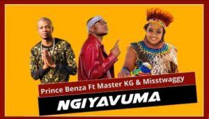 Prince Benza Ngiyavuma ft Master KG & Misstwaggy Mp3 Download Safakaza
