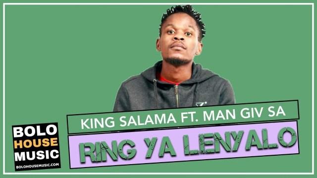 King Salama Ring Ya Lenyalo Man Giv SA Mp3 Download SAFakaza