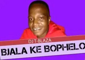 DJ T-Blaza Bjala Ke Bophelo Mp3 Download Safakaza