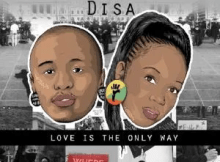 Dr zehny & Disa Love Is The Only Way Mp3 Download Safakaza