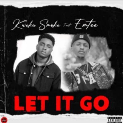 Kweku Smoke Let It Go ft Emtee Mp3 Download Safakaza