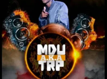 MDU a.k.a TRP & Bongza 647 Mp3 Download Safakaza