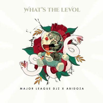 Major League Djz & Abidoza What's The Levol Album Zip File Download