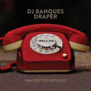 DJ Banquesy & Draper – Bellas Ft. Kevi Kev & Thulo